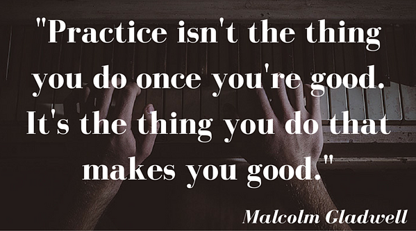 practice_isnt_the_thing_you_do_once_youre_good._its_the_thing_you_do_that_makes_you_good._malcolm_gladwell_7